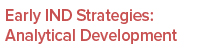 Early IND Strategies: Analytical Development