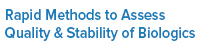 Rapid Methods to Assess Quality & Stability of Biologics