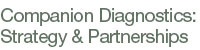Companion Diagnostics: Strategy & Partnerships