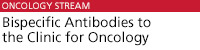 Bispecific Antibodies to the Clinic for Oncology