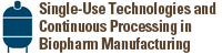 Single-Use Technologies and Continuous Processing in Biopharm Manufacturing