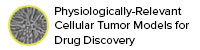 Physiologically-Relevant Cellular Tumor Models for Drug Discovery