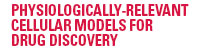 Physiologically-Relevant Cellular Models for Drug Discovery