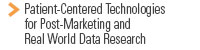Patient-Centered Technologies for Post-Marketing and Real World Data Research