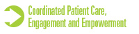 Coordinated Patient Care, Engagment and Empowerment