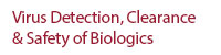 Virus Detection, Clearance and Safety of Biologics