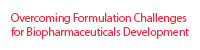 Overcoming Formulation Challenges for Biopharmaceuticals Development