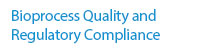 Bioprocess Quality and Regulatory Compliance