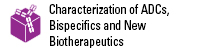 Characterization of ADCs, Bispecifics and New Biotherapeutics