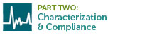 Part Two: Characterization & Compliance