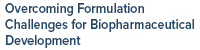 Overcoming Formulation Challenges for Biopharmaceutical Development