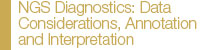 NGS Diagnostics: Data Considerations, Annotation and Interpretation